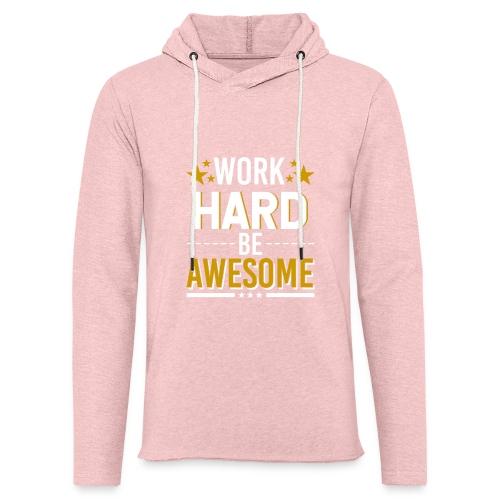 WORK HARD BE AWESOME - Leichtes Kapuzensweatshirt Unisex