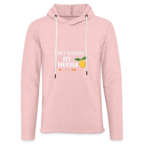 not without my tequilla. - Leichtes Kapuzensweatshirt Unisex
