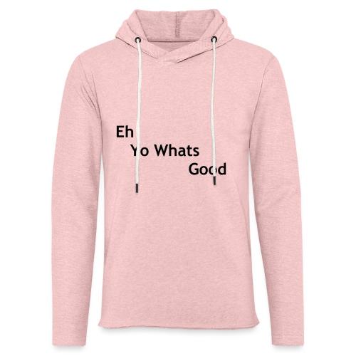 Eh Yo Whats Good Hoodie - Light Unisex Sweatshirt Hoodie