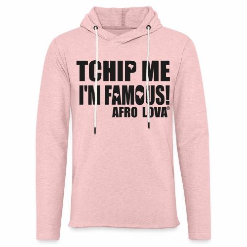 Tchip me I'm famous by Afro Lova - Sweat-shirt à capuche léger unisexe