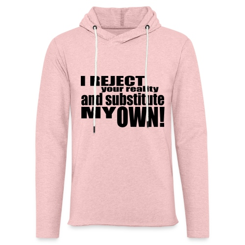 I reject your reality and substitute my own - Light Unisex Sweatshirt Hoodie