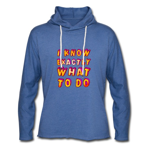 I know exactly what to do - Light Unisex Sweatshirt Hoodie