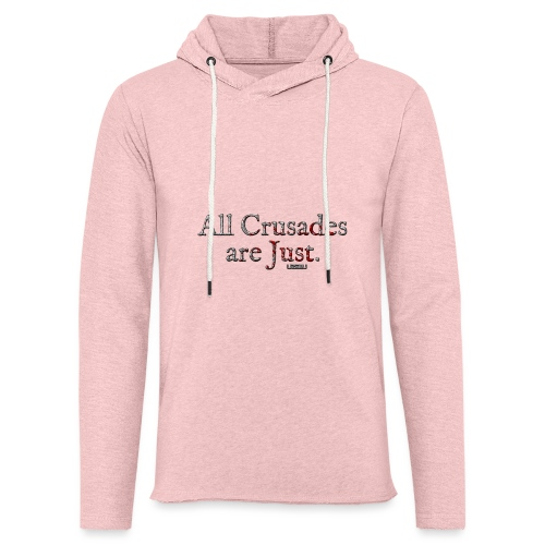 All Crusades Are Just. - Light Unisex Sweatshirt Hoodie