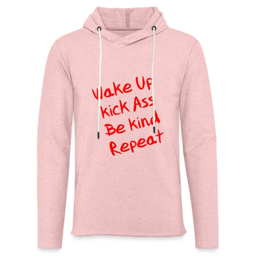 Wake Up, Kick Ass, Be Kind, Repeat! - Leichtes Kapuzensweatshirt Unisex