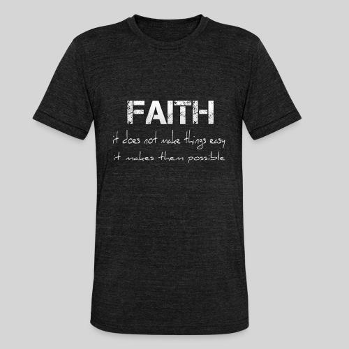 Faith it does not make things easy it makes them - Unisex Tri-Blend T-Shirt von Bella + Canvas