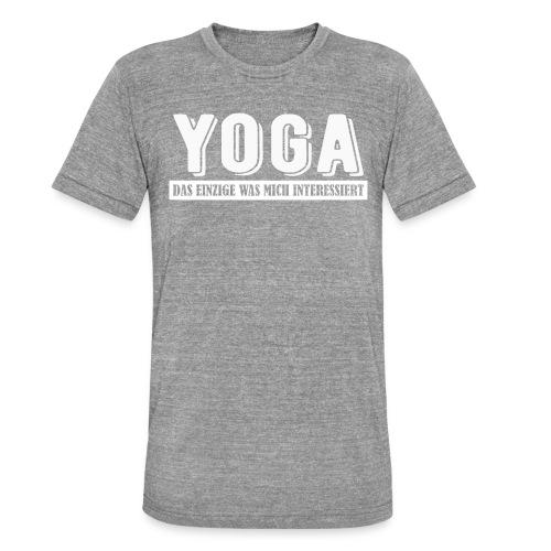 Yoga - das einzige was mich interessiert. - Unisex Tri-Blend T-Shirt von Bella + Canvas