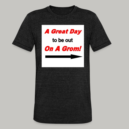 A Great Day For A Ride On A Grom - Unisex Tri-Blend T-Shirt by Bella & Canvas