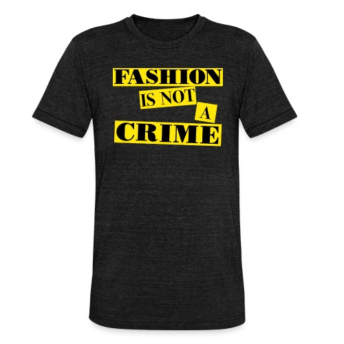 FASHION IS NOT A CRIME - Unisex Tri-Blend T-Shirt by Bella & Canvas