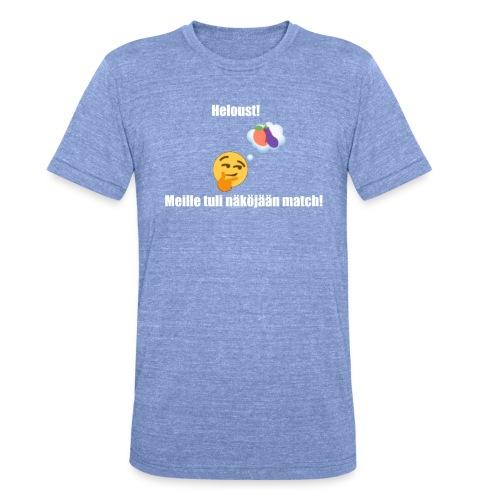 Heloust! Meille tuli näköjään match! - Bella + Canvasin unisex Tri-Blend t-paita.