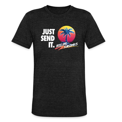 Just Send It @ RollingDrones - Unisex Tri-Blend T-Shirt by Bella + Canvas
