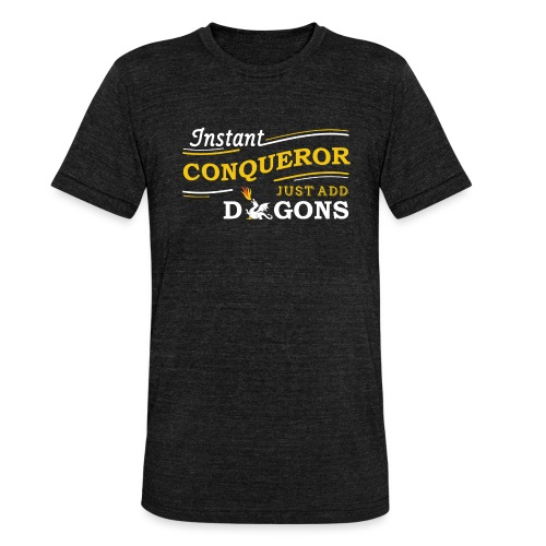 Instant Conqueror, Just Add Dragons - Unisex Tri-Blend T-Shirt by Bella & Canvas