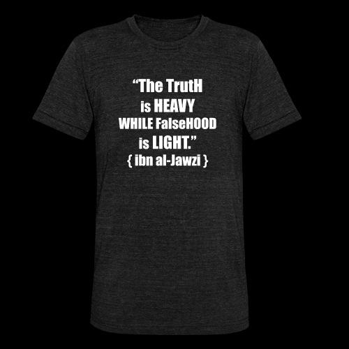 """The TrutH is HEAVY WHILE FalseHOOD is LIGHT.'' - Unisex tri-blend T-shirt van Bella + Canvas"