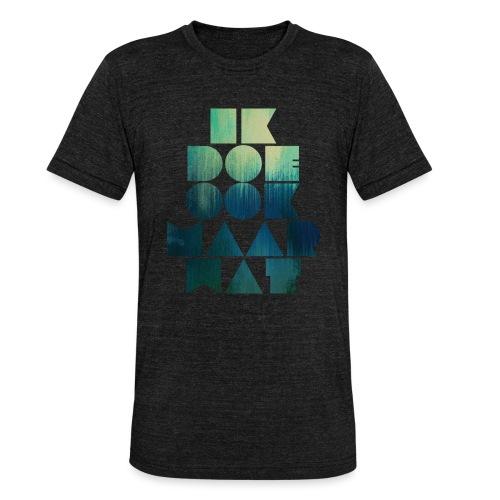 Ik doe ook maar wat - Unisex tri-blend T-shirt van Bella + Canvas