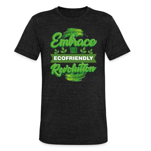 Embrace Eco Friendly Revolution - Unisex Tri-Blend T-Shirt by Bella & Canvas