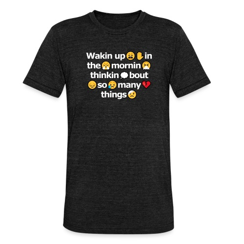 Wakin up in the mornin - Unisex Tri-Blend T-Shirt by Bella + Canvas