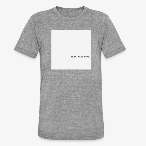 do it with love - Unisex Tri-Blend T-Shirt by Bella & Canvas