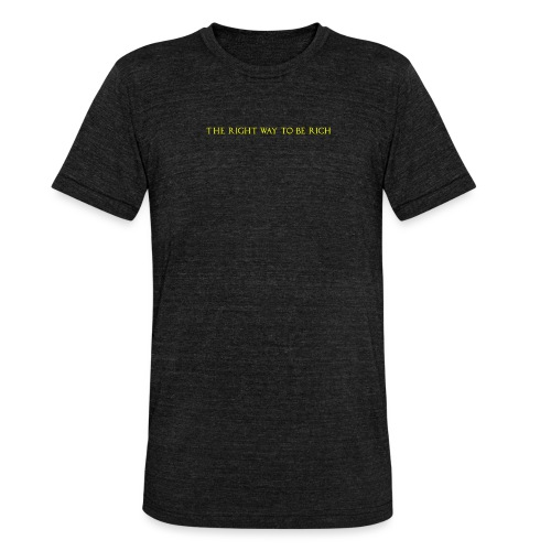 The right way to be rich - T-shirt chiné Bella + Canvas Unisexe