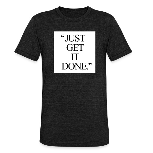 just get it done workout motivation - Unisex tri-blend T-shirt fra Bella + Canvas