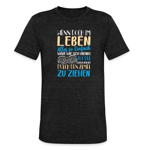 Wenn doch im Leben alles so einfach wäre - Unisex Tri-Blend T-Shirt von Bella + Canvas