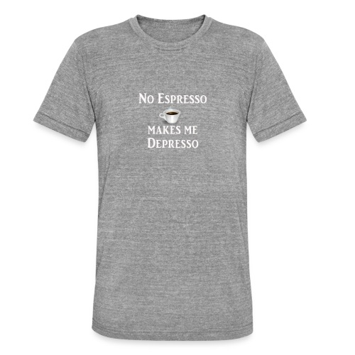 No Esspresso Depresso - Fun T-shirt coffee lovers - Unisex Tri-Blend T-Shirt by Bella & Canvas