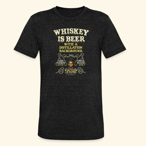 Whiskey Is Beer - Unisex Tri-Blend T-Shirt von Bella + Canvas