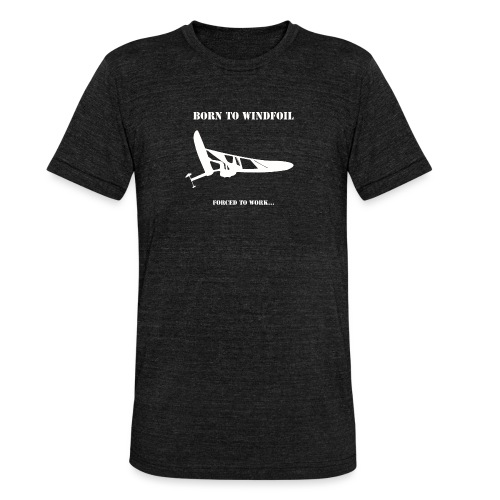 BORN TO WINDFOIL - Unisex Tri-Blend T-Shirt by Bella & Canvas