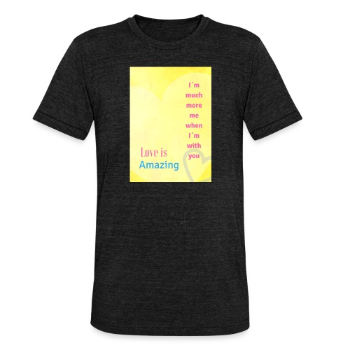 I m much more me when I m with you - Triblend-T-shirt unisex från Bella + Canvas