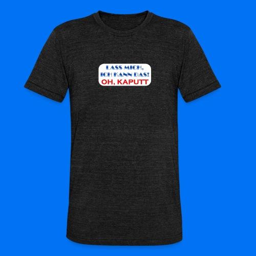 Lass mich, ich kann das - Unisex Tri-Blend T-Shirt von Bella + Canvas