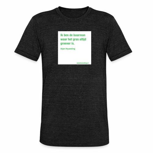 Ik ben de buurman waar het gras altijd groener is - Unisex tri-blend T-shirt van Bella + Canvas