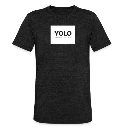 You Only Live One - Unisex Tri-Blend T-Shirt by Bella & Canvas