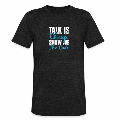 Talk is Cheap - Unisex Tri-Blend T-Shirt von Bella + Canvas
