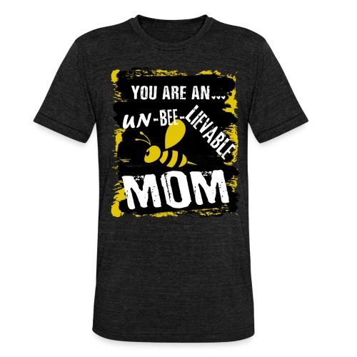 you re a un BEE Lievable mom - Unisex Tri-Blend T-Shirt von Bella + Canvas