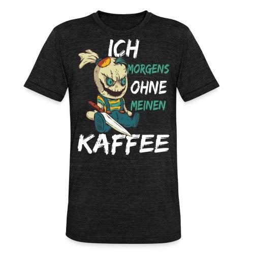 Kaffee lustige Kaffee Sprüche morgens ohne Kaffee - Unisex Tri-Blend T-Shirt von Bella + Canvas