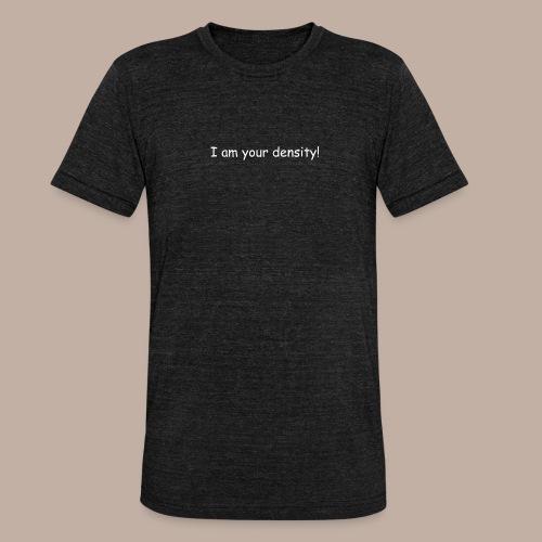 I am your density mit Logo - Unisex Tri-Blend T-Shirt von Bella + Canvas