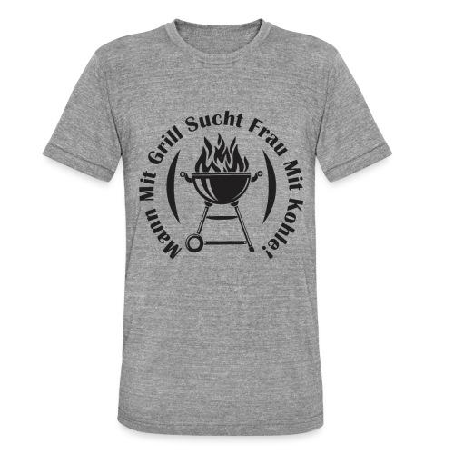 Mann mit Grill sucht Frau mit Kohle - Unisex Tri-Blend T-Shirt von Bella + Canvas