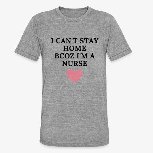 Because I'm Nurse - Bella + Canvasin unisex Tri-Blend t-paita.