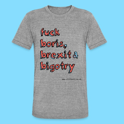 F*ck boris, brexit and bigotry - Unisex Tri-Blend T-Shirt by Bella & Canvas