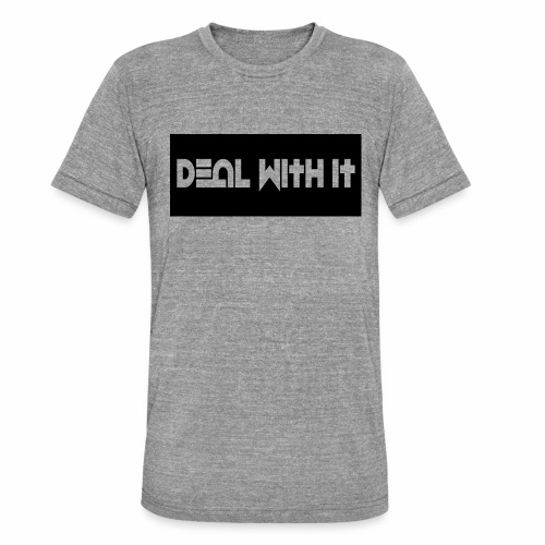 Deal With It products - Unisex Tri-Blend T-Shirt by Bella & Canvas