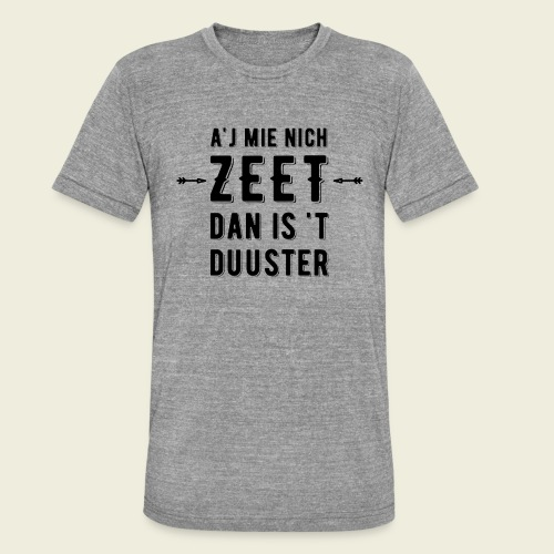 A'j mie nich zeet dan is 't duuster - Unisex tri-blend T-shirt van Bella + Canvas