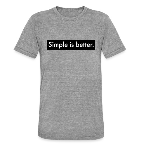 Simple Is Better - Unisex Tri-Blend T-Shirt by Bella & Canvas