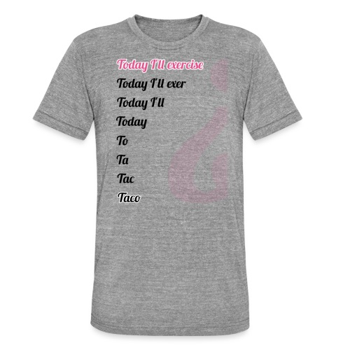 '' TODAY I'LL EXERCISE ... '' - Unisex Tri-Blend T-Shirt by Bella & Canvas