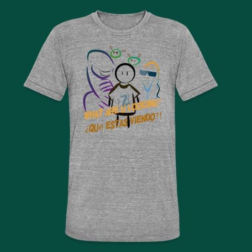 Que estas mirando? - Camiseta Tri-Blend unisex de Bella + Canvas
