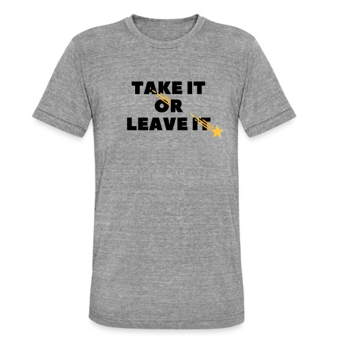 Take It Or Leave It - T-shirt chiné Bella + Canvas Unisexe