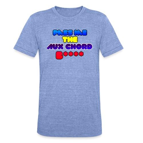 Pass me the AUX chord B**** - Unisex Tri-Blend T-Shirt by Bella & Canvas