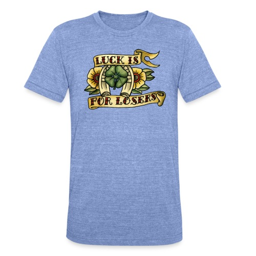 Luck Is For Losers - Unisex Tri-Blend T-Shirt by Bella & Canvas