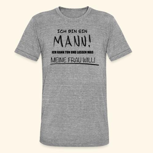 Ich bin ein Mann - Unisex Tri-Blend T-Shirt von Bella + Canvas