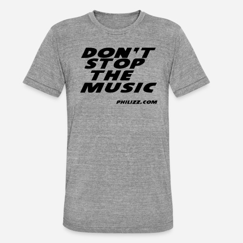 dontstopthemusic - Unisex Tri-Blend T-Shirt by Bella & Canvas