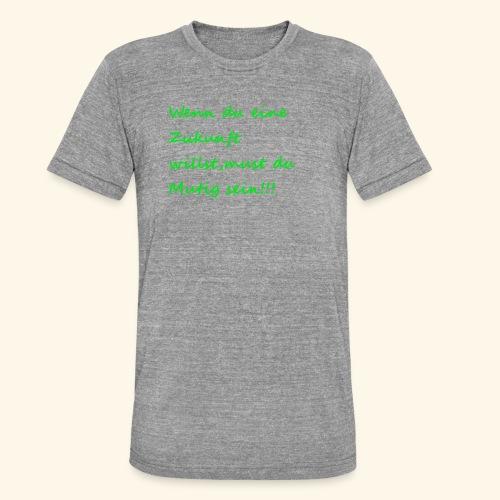 Zeig mut zur Zukunft - Unisex Tri-Blend T-Shirt by Bella & Canvas