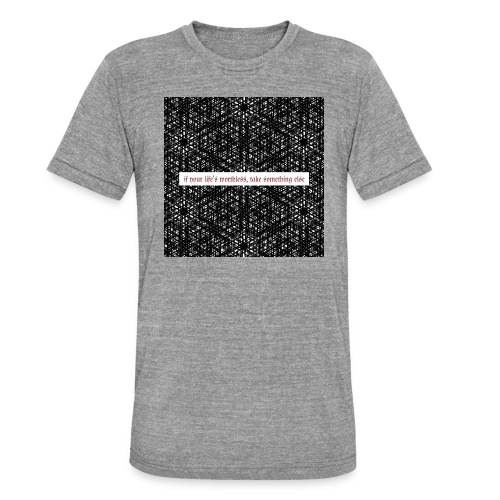 if your lifes worthless, take something else - Unisex Tri-Blend T-Shirt von Bella + Canvas