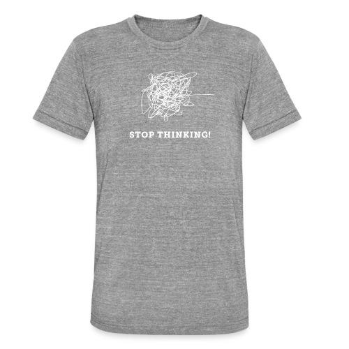 Stop Thinking - Unisex Tri-Blend T-Shirt von Bella + Canvas